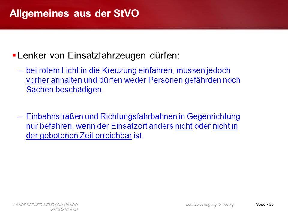 Seite 25 Lenkberechtigung 5.500 kg LANDESFEUERWEHRKOMMANDO BURGENLAND Allgemeines aus der StVO Lenker von Einsatzfahrzeugen dürfen: –bei rotem Licht i