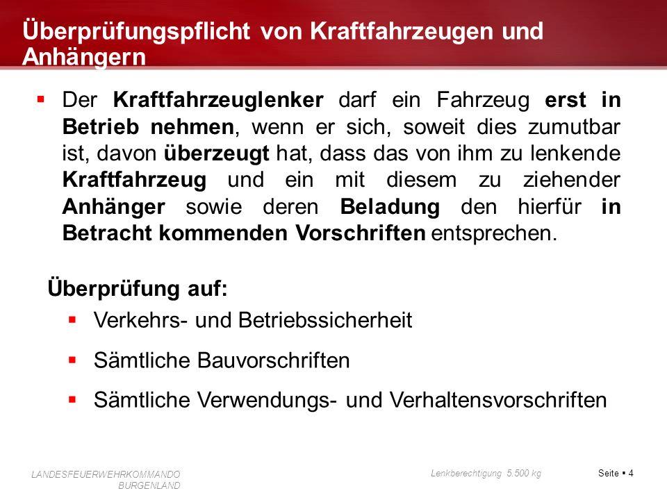 Seite 4 Lenkberechtigung 5.500 kg LANDESFEUERWEHRKOMMANDO BURGENLAND Überprüfungspflicht von Kraftfahrzeugen und Anhängern Der Kraftfahrzeuglenker dar