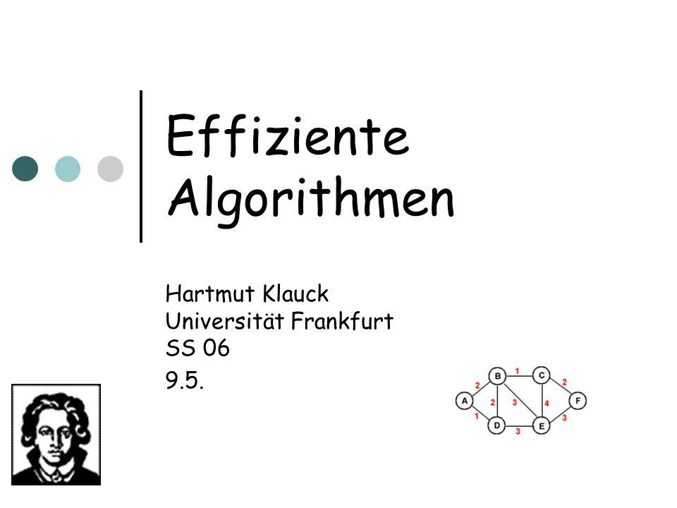 Effiziente Algorithmen Hartmut Klauck Universität Frankfurt SS 06 9.5.