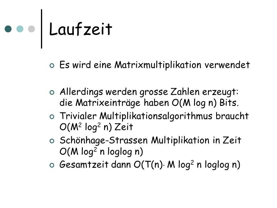 Laufzeit Es wird eine Matrixmultiplikation verwendet Allerdings werden grosse Zahlen erzeugt: die Matrixeinträge haben O(M log n) Bits.