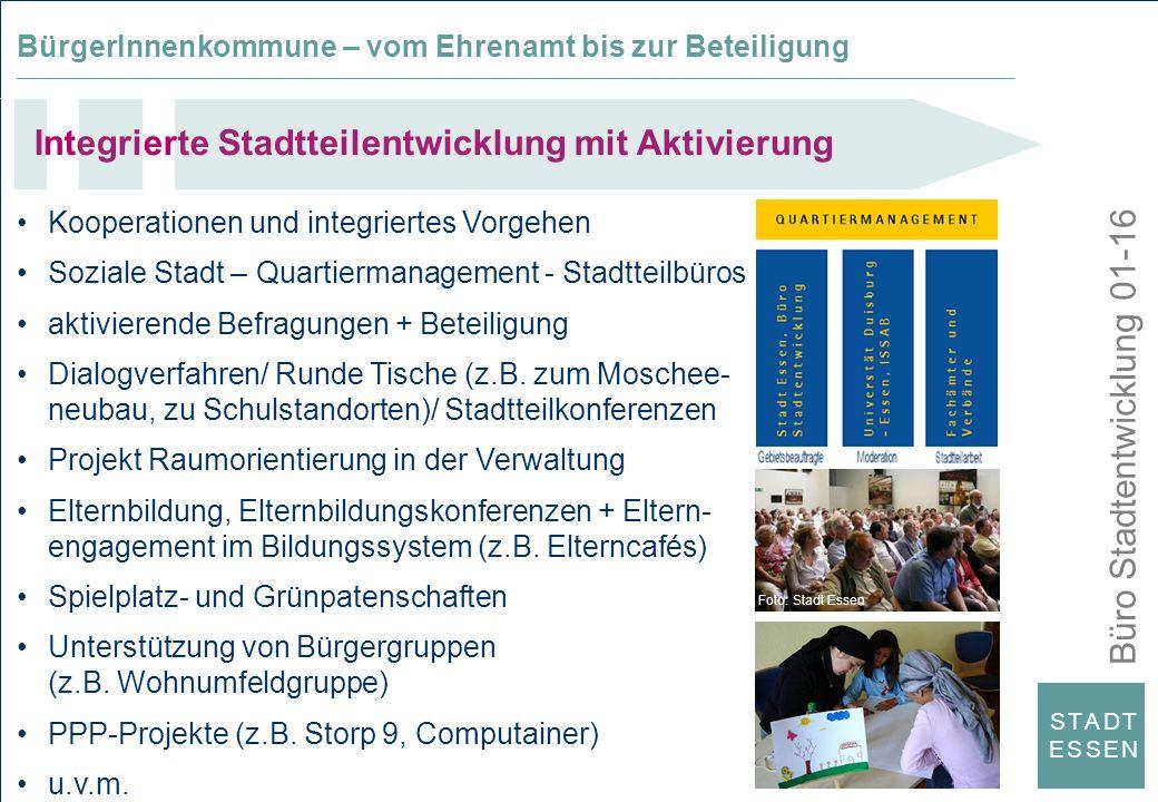 Büro Stadtentwicklung 01-16 S T A D TE S S E NS T A D TE S S E N Integrierte Stadtteilentwicklung mit Aktivierung Kooperationen und integriertes Vorge