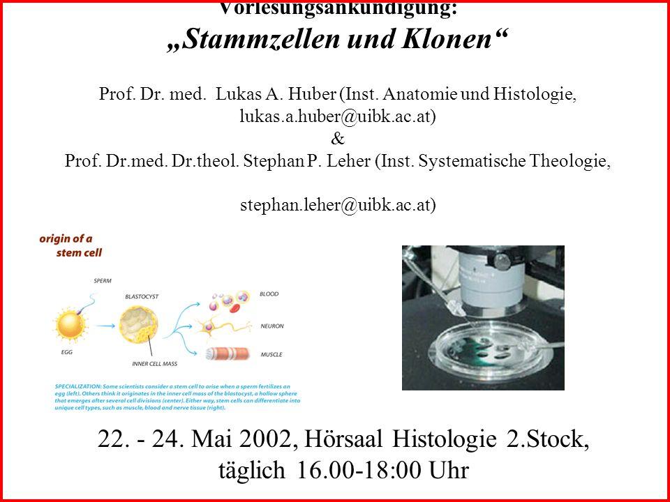 Vorlesungsankündigung: Stammzellen und Klonen Prof. Dr. med. Lukas A. Huber (Inst. Anatomie und Histologie, lukas.a.huber@uibk.ac.at) & Prof. Dr.med.