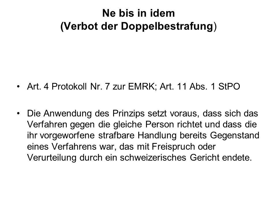 Ne bis in idem (Verbot der Doppelbestrafung) Art. 4 Protokoll Nr. 7 zur EMRK; Art. 11 Abs. 1 StPO Die Anwendung des Prinzips setzt voraus, dass sich d