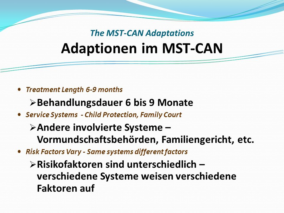 Treatment Length 6-9 months Behandlungsdauer 6 bis 9 Monate Service Systems - Child Protection, Family Court Andere involvierte Systeme – Vormundschaftsbehörden, Familiengericht, etc.