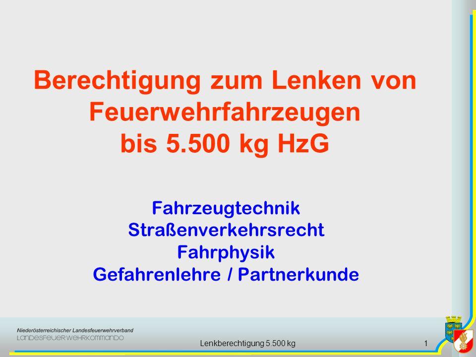 Lenkberechtigung 5.500 kg1 Berechtigung zum Lenken von Feuerwehrfahrzeugen bis 5.500 kg HzG Fahrzeugtechnik Straßenverkehrsrecht Fahrphysik Gefahrenlehre / Partnerkunde