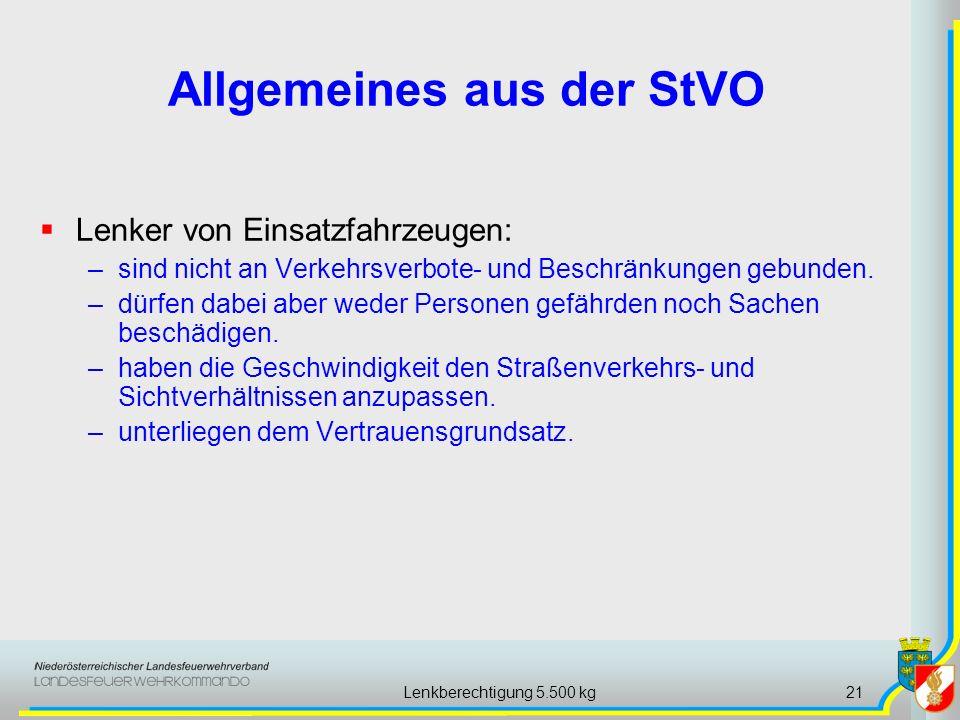 Lenkberechtigung 5.500 kg21 Allgemeines aus der StVO Lenker von Einsatzfahrzeugen: –sind nicht an Verkehrsverbote- und Beschränkungen gebunden.