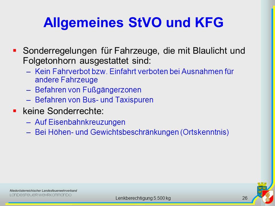 Lenkberechtigung 5.500 kg26 Allgemeines StVO und KFG Sonderregelungen für Fahrzeuge, die mit Blaulicht und Folgetonhorn ausgestattet sind: –Kein Fahrverbot bzw.