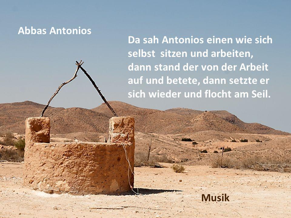 Abbas Antonios Da sah Antonios einen wie sich selbst sitzen und arbeiten, dann stand der von der Arbeit auf und betete, dann setzte er sich wieder und flocht am Seil.