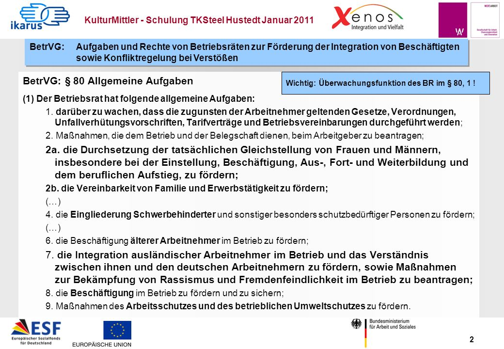 KulturMittler - Schulung TKSteel Hustedt Januar 2011 2 BetrVG: § 80 Allgemeine Aufgaben (1) Der Betriebsrat hat folgende allgemeine Aufgaben: 1. darüb