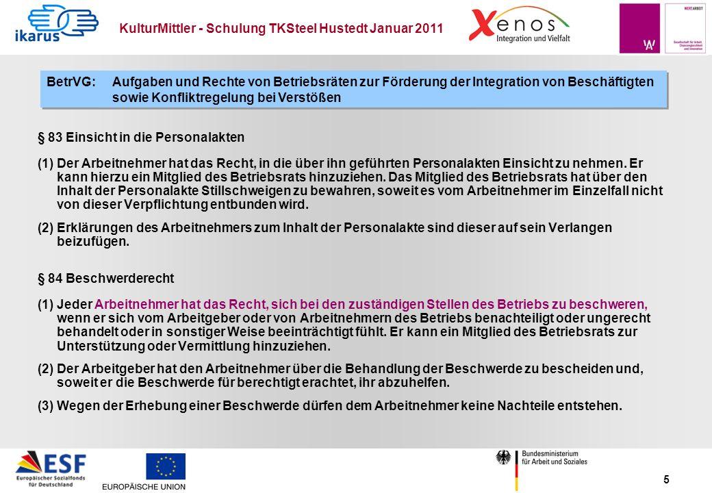 KulturMittler - Schulung TKSteel Hustedt Januar 2011 5 § 83 Einsicht in die Personalakten (1) Der Arbeitnehmer hat das Recht, in die über ihn geführte
