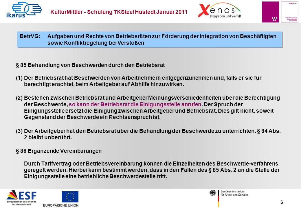 KulturMittler - Schulung TKSteel Hustedt Januar 2011 6 § 85 Behandlung von Beschwerden durch den Betriebsrat (1) Der Betriebsrat hat Beschwerden von A