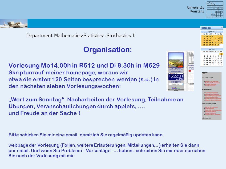 Department Mathematics-Statistics: Stochastics I Organisation: Vorlesung Mo14.00h in R512 und Di 8.30h in M629 Skriptum auf meiner homepage, woraus wi