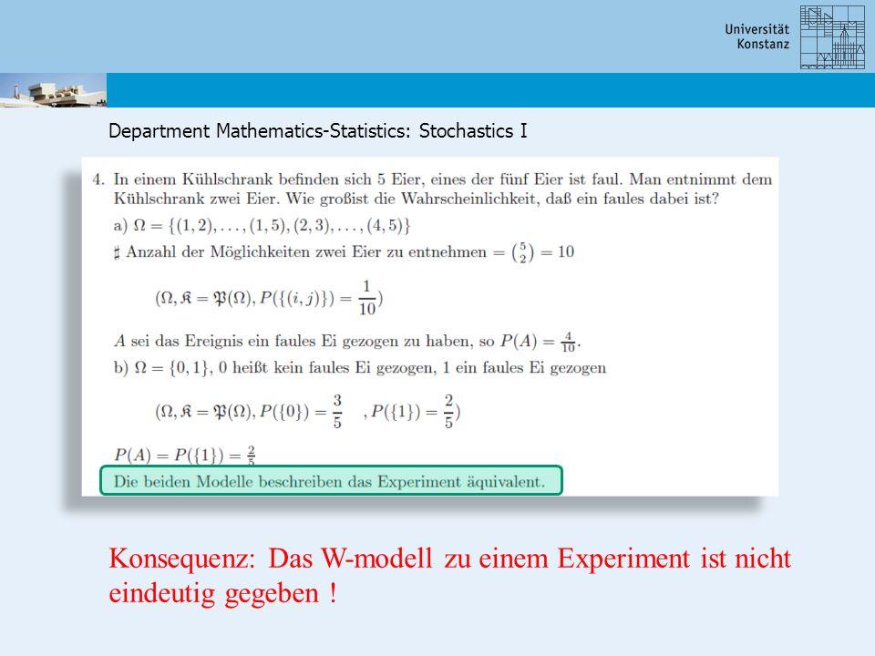 Department Mathematics-Statistics: Stochastics I Konsequenz: Das W-modell zu einem Experiment ist nicht eindeutig gegeben !