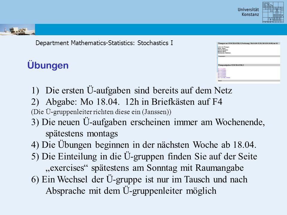 Department Mathematics-Statistics: Stochastics I Übungen 1)Die ersten Ü-aufgaben sind bereits auf dem Netz 2)Abgabe: Mo 18.04. 12h in Briefkästen auf