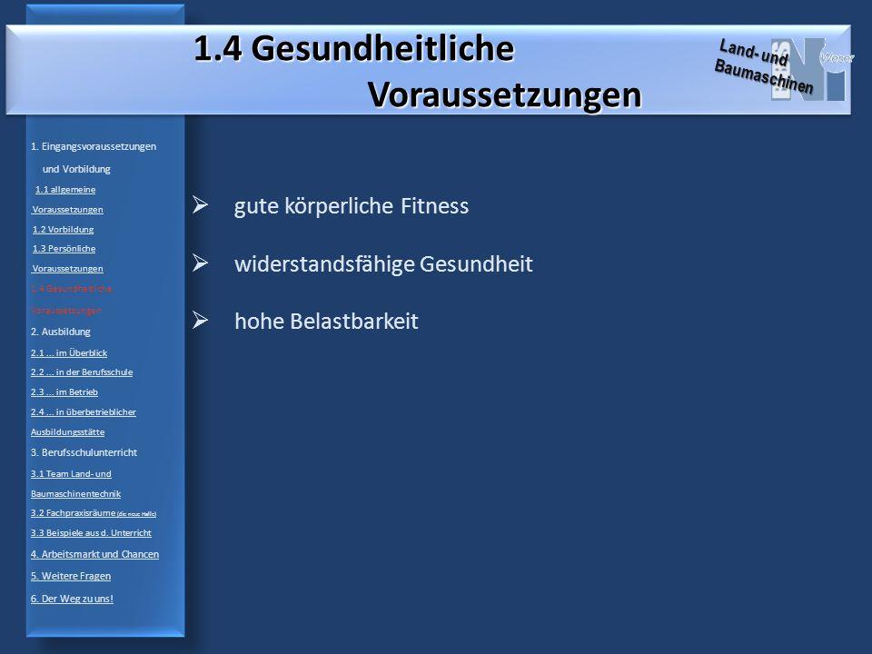 1.4 Gesundheitliche Voraussetzungen gute körperliche Fitness widerstandsfähige Gesundheit hohe Belastbarkeit 1.
