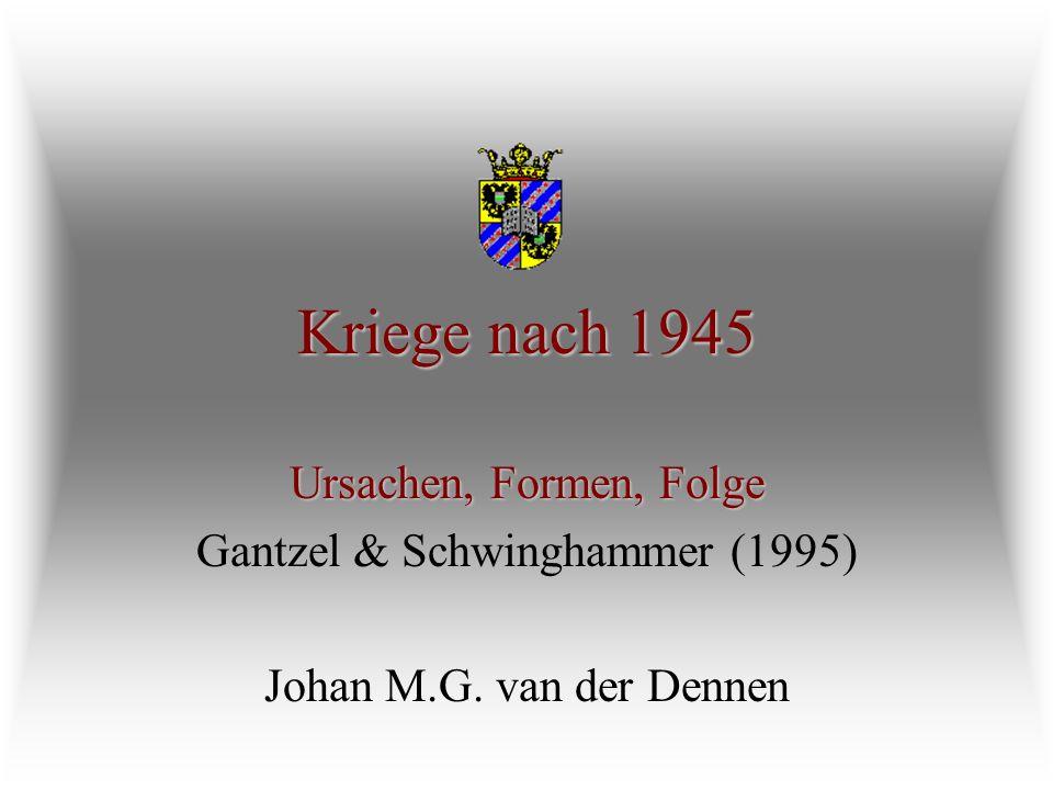 Kriege nach 1945 Ursachen, Formen, Folge Gantzel & Schwinghammer (1995) Johan M.G. van der Dennen