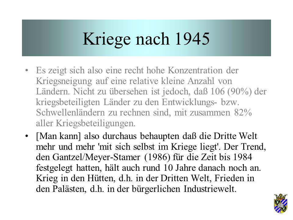 Kriege nach 1945 Es zeigt sich also eine recht hohe Konzentration der Kriegsneigung auf eine relative kleine Anzahl von Ländern. Nicht zu übersehen is