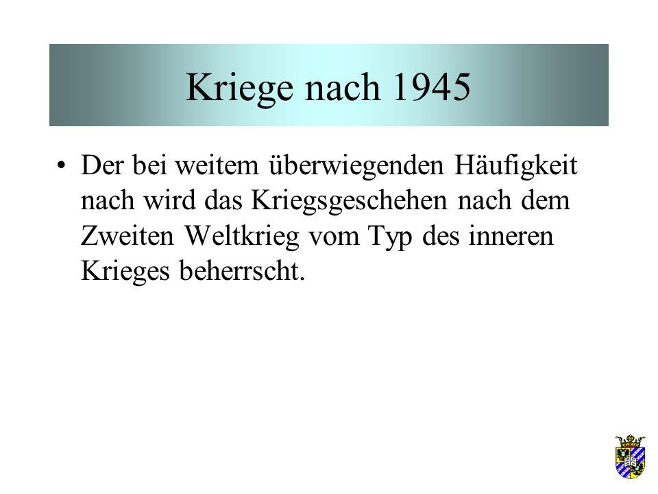 Kriege nach 1945 Der bei weitem überwiegenden Häufigkeit nach wird das Kriegsgeschehen nach dem Zweiten Weltkrieg vom Typ des inneren Krieges beherrscht.