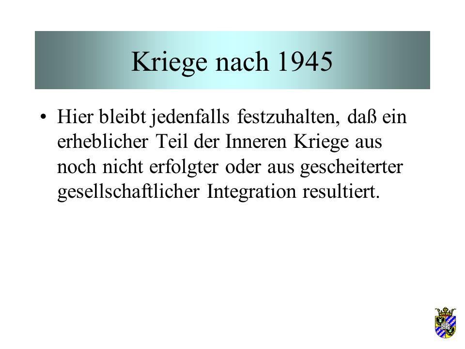 Kriege nach 1945 Hier bleibt jedenfalls festzuhalten, daß ein erheblicher Teil der Inneren Kriege aus noch nicht erfolgter oder aus gescheiterter gese