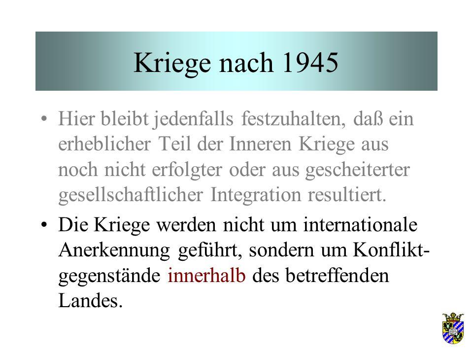 Kriege nach 1945 Hier bleibt jedenfalls festzuhalten, daß ein erheblicher Teil der Inneren Kriege aus noch nicht erfolgter oder aus gescheiterter gesellschaftlicher Integration resultiert.