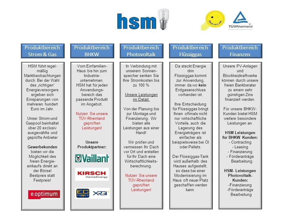 Produktbereich Strom & Gas Produktbereich BHKW Produktbereich Photovoltaik Produktbereich Flüssiggas Produktbereich Finanzen HSM führt regel- mäßig Marktbeobachtungen durch.