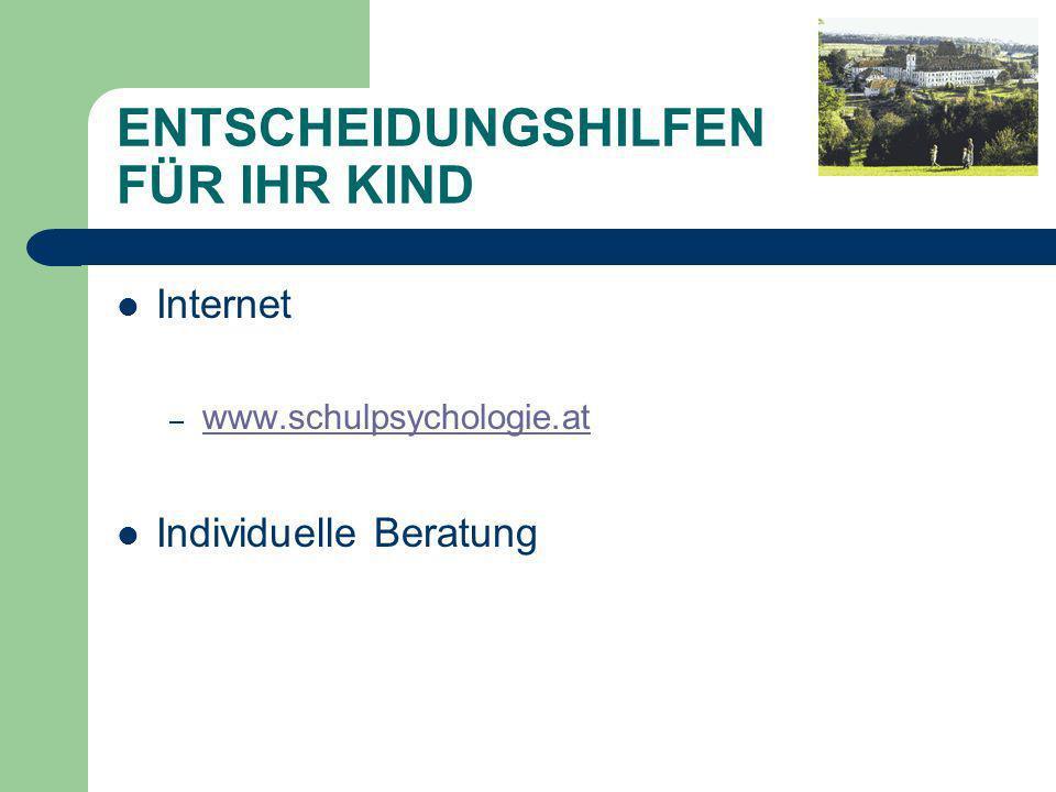 ENTSCHEIDUNGSHILFEN FÜR IHR KIND Internet – www.schulpsychologie.at www.schulpsychologie.at Individuelle Beratung