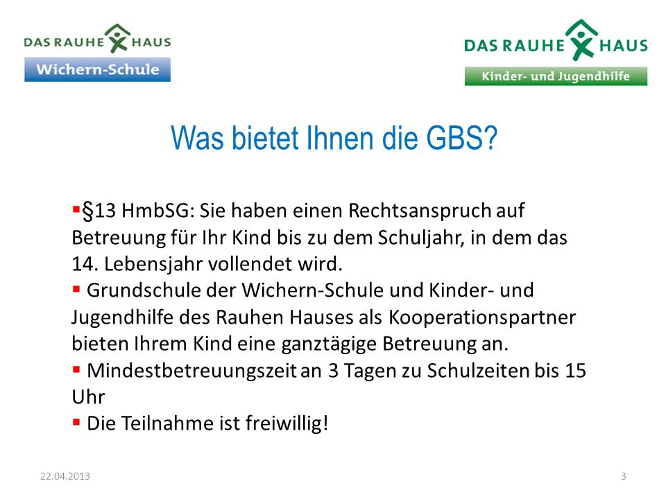 Die GBS an der Grundschule der Wichern-Schule Die GBS an der Grundschule der Wichern-Schule wird vom Kooperationspartner Kinder- und Jugendhilfe des Rauhen Hauses durchgeführt.