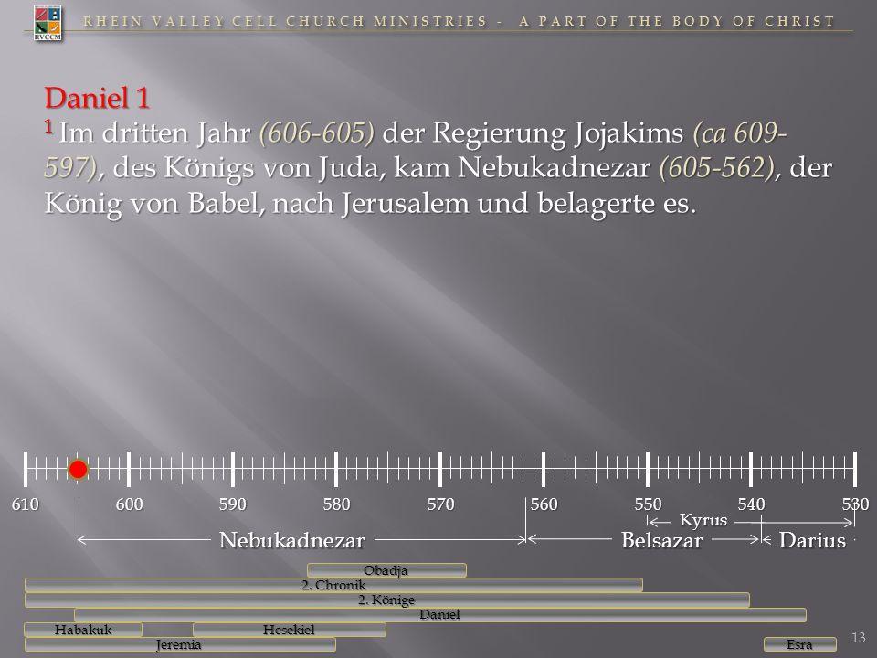 RHEIN VALLEY CELL CHURCH MINISTRIES - A PART OF THE BODY OF CHRIST 610600590580570560550540530 Daniel 1 1 Im dritten Jahr (606-605) der Regierung Joja