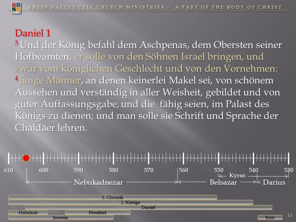RHEIN VALLEY CELL CHURCH MINISTRIES - A PART OF THE BODY OF CHRIST 610600590580570560550540530 Daniel 1 3 Und der König befahl dem Aschpenas, dem Ober