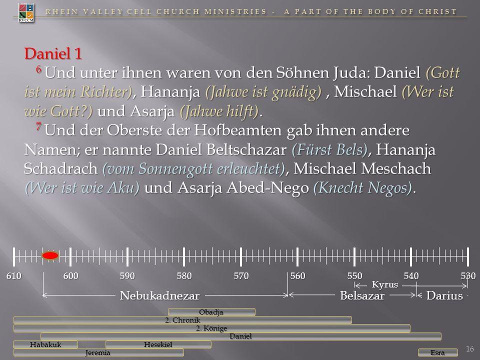 RHEIN VALLEY CELL CHURCH MINISTRIES - A PART OF THE BODY OF CHRIST 610600590580570560550540530 Daniel 1 6 Und unter ihnen waren von den Söhnen Juda: D