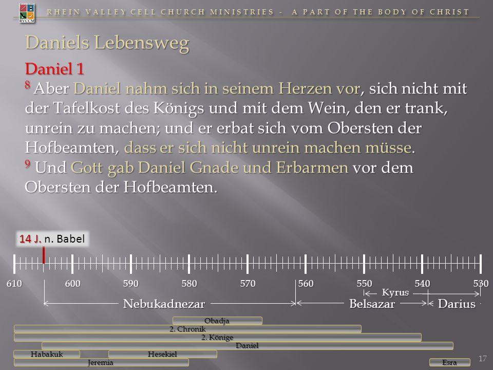 RHEIN VALLEY CELL CHURCH MINISTRIES - A PART OF THE BODY OF CHRIST 610600590580570560550540530 Daniels Lebensweg 14 J. 14 J. n. Babel Daniel 1 8 Aber