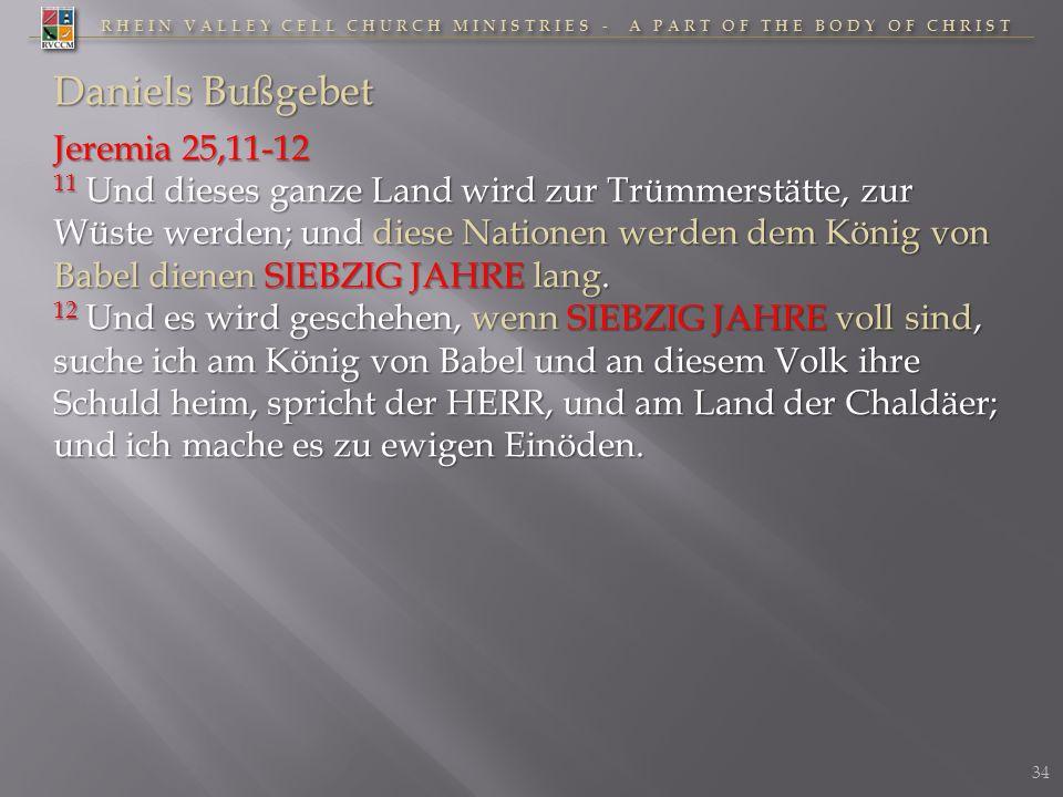 RHEIN VALLEY CELL CHURCH MINISTRIES - A PART OF THE BODY OF CHRIST Daniels Bußgebet Jeremia 25,11-12 11 Und dieses ganze Land wird zur Trümmerstätte,