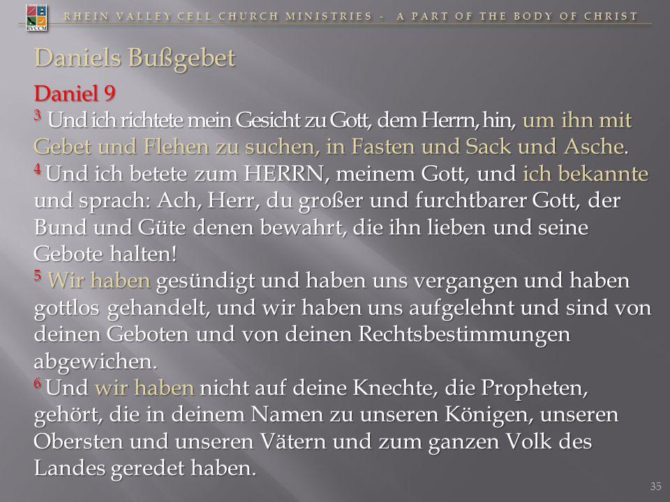 RHEIN VALLEY CELL CHURCH MINISTRIES - A PART OF THE BODY OF CHRIST Daniels Bußgebet Daniel 9 3 Und ich richtete mein Gesicht zu Gott, dem Herrn, hin,