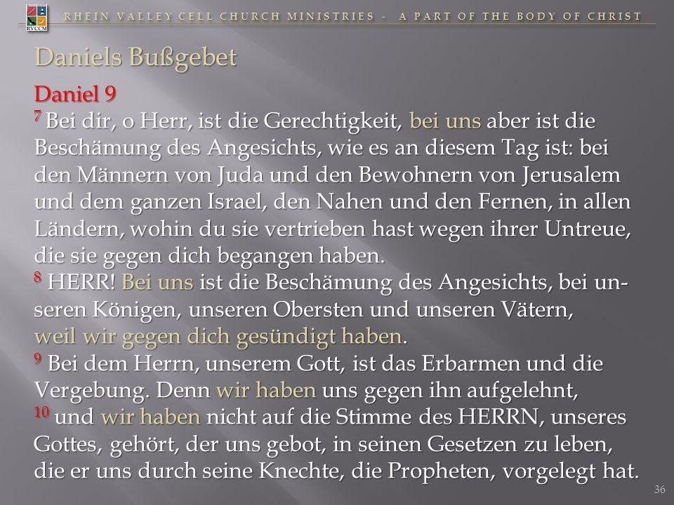 RHEIN VALLEY CELL CHURCH MINISTRIES - A PART OF THE BODY OF CHRIST Daniels Bußgebet Daniel 9 7 Bei dir, o Herr, ist die Gerechtigkeit, bei uns aber is