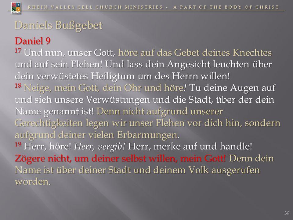 RHEIN VALLEY CELL CHURCH MINISTRIES - A PART OF THE BODY OF CHRIST Daniels Bußgebet Daniel 9 17 Und nun, unser Gott, höre auf das Gebet deines Knechte
