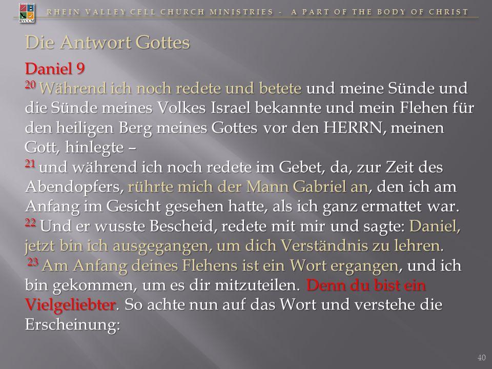 RHEIN VALLEY CELL CHURCH MINISTRIES - A PART OF THE BODY OF CHRIST Die Antwort Gottes Daniel 9 20 Während ich noch redete und betete und meine Sünde u