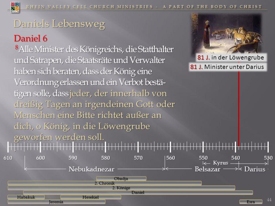 RHEIN VALLEY CELL CHURCH MINISTRIES - A PART OF THE BODY OF CHRIST 610600590580570560550540530 Daniels Lebensweg Daniel 6 8 Alle Minister des Königrei