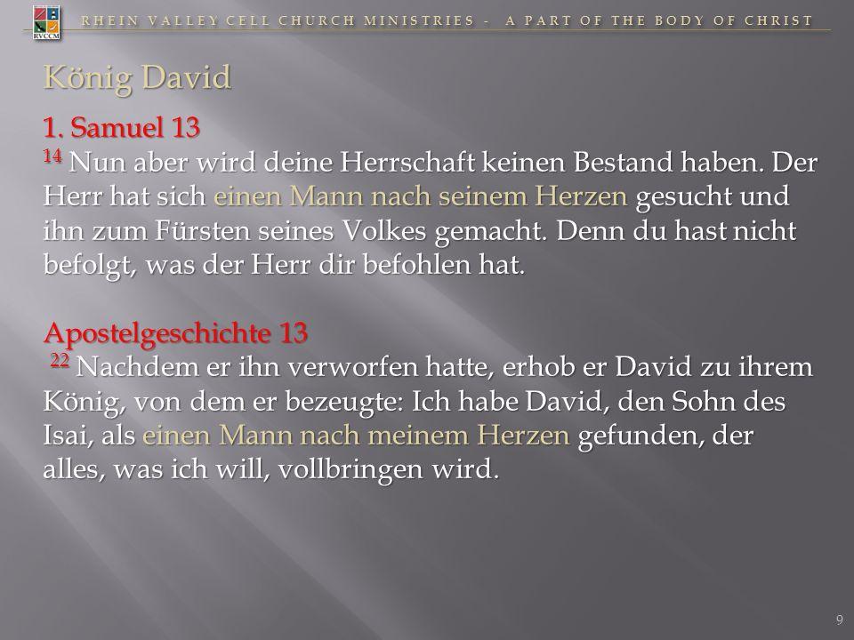 RHEIN VALLEY CELL CHURCH MINISTRIES - A PART OF THE BODY OF CHRIST König David 1. Samuel 13 14 Nun aber wird deine Herrschaft keinen Bestand haben. De