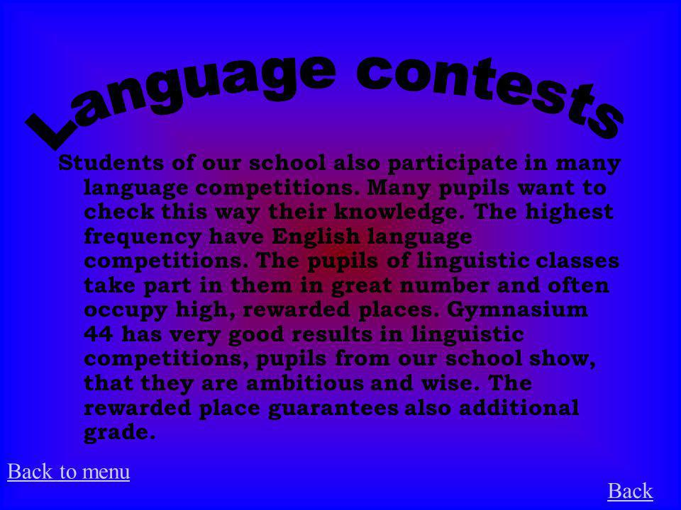 Students of our school also participate in many language competitions. Many pupils want to check this way their knowledge. The highest frequency have