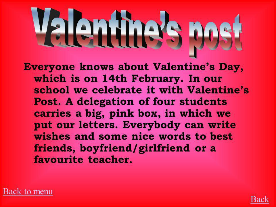 Everyone knows about Valentines Day, which is on 14th February. In our school we celebrate it with Valentines Post. A delegation of four students carr