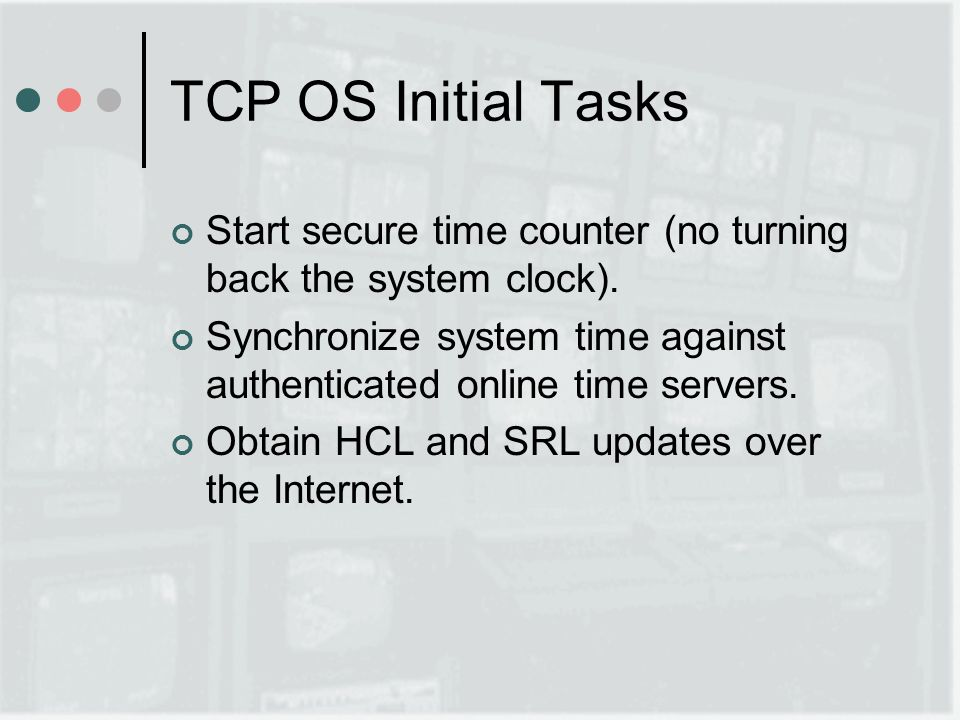 TCP OS Initial Tasks Start secure time counter (no turning back the system clock).