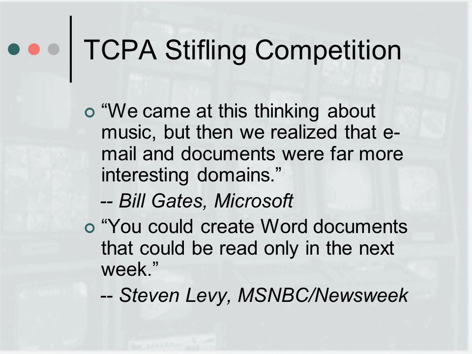 TCPA Stifling Competition We came at this thinking about music, but then we realized that e- mail and documents were far more interesting domains.