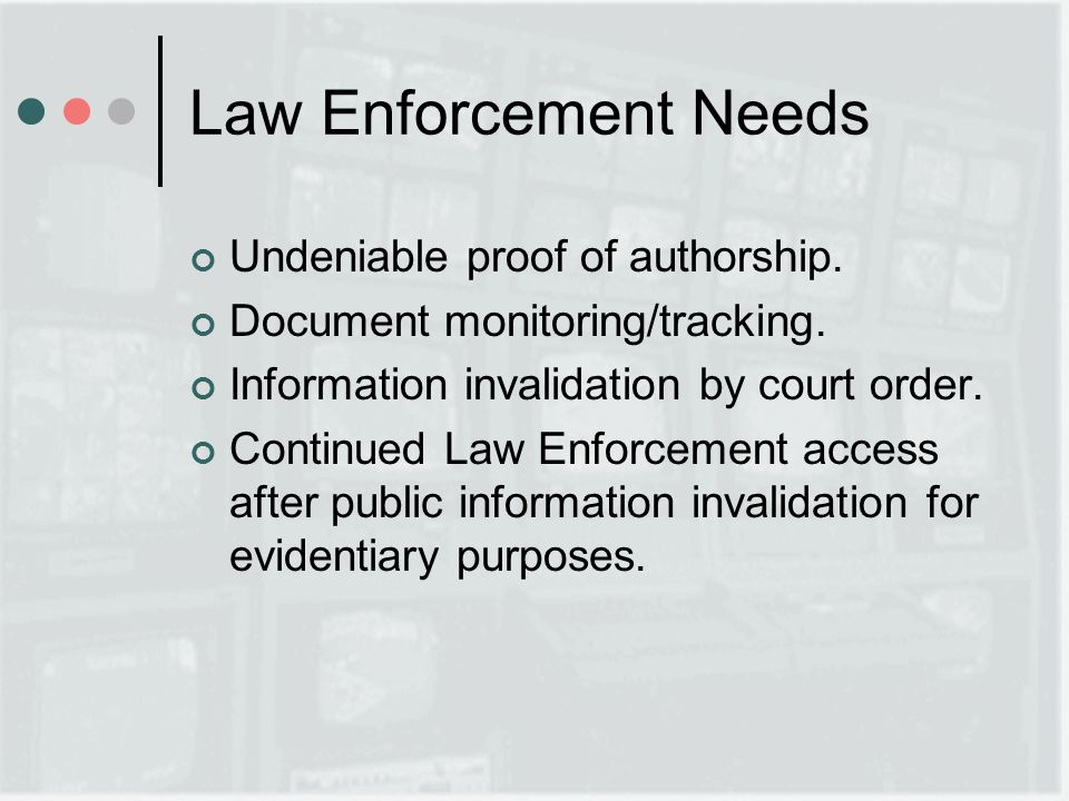 Law Enforcement Needs Undeniable proof of authorship.