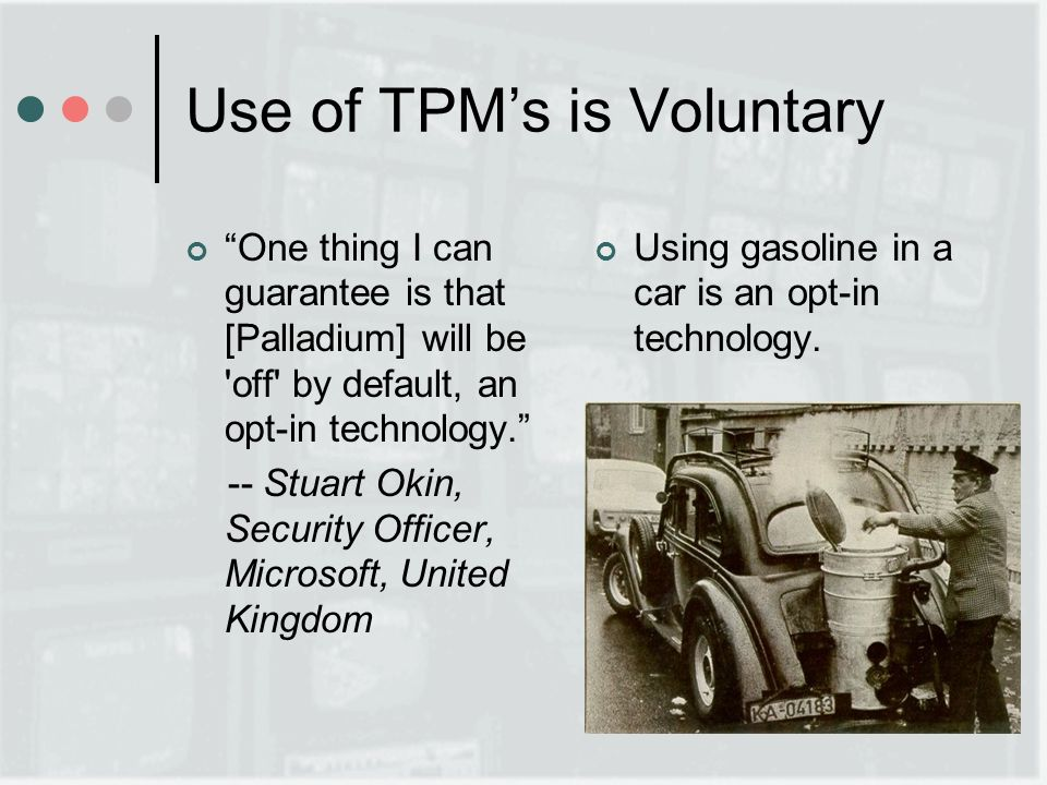 Use of TPMs is Voluntary One thing I can guarantee is that [Palladium] will be off by default, an opt-in technology.