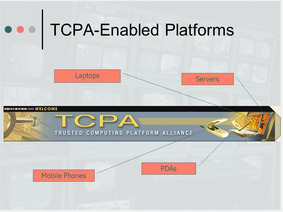 Mobile Phones TCPA-Enabled Platforms PDAs Laptops Servers