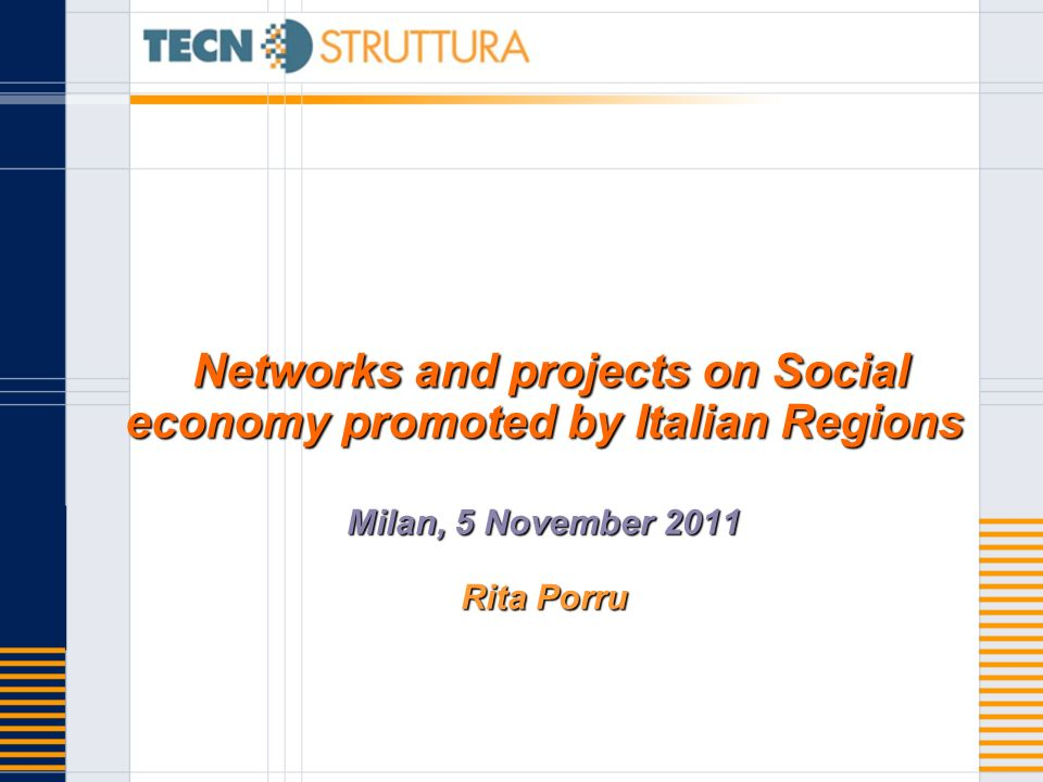 Networks and projects on Social economy promoted by Italian Regions Milan, 5 November 2011 Rita Porru Networks and projects on Social economy promoted by Italian Regions Milan, 5 November 2011 Rita Porru