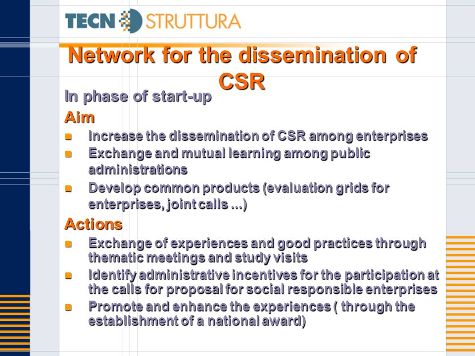 Network for the dissemination of CSR In phase of start-up Aim Increase the dissemination of CSR among enterprises Increase the dissemination of CSR am