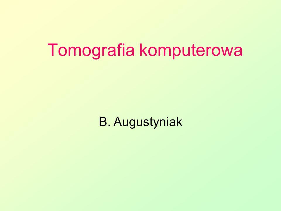 Tomografia komputerowa B. Augustyniak