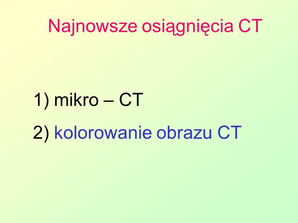 Najnowsze osiągnięcia CT 1) mikro – CT 2) kolorowanie obrazu CT