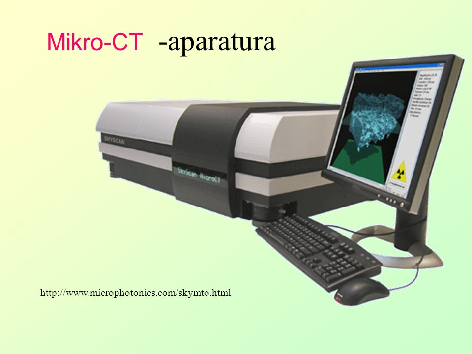 Mikro-CT -aparatura http://www.microphotonics.com/skymto.html